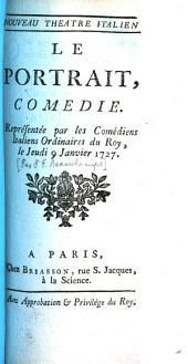 Le Portrait: Comedie : Représentée par les Comédiens Italiens Ordinaires du Roy, le Jeudi 9 Janvier 1727