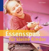 Essensspaß für kleine Kinder: Über 90 schnelle Rezepte: So schmeckt's auch Gemüsemuffeln, Ausgabe 2