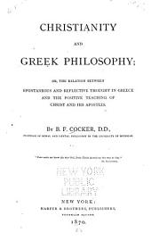 Christianity and Greek Philosophy: Or, The Relation Between Spontaneous and Reflective Thought in Greece and the Positive Teaching of Christ and His Apostles