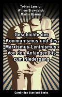 Geschichte des Kommunismus und des Marxismus Leninismus  Von den Anf  ngen bis zum Niedergang PDF