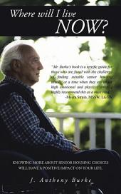 Where will I live NOW?: Knowing more about senior housing choices will have a positive impact on your life.