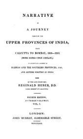 Narrative of a Journey Through the Upper Provinces of India: From Calcutta to Bombay, 1824-1825, (with Notes Upon Ceylon,) an Account of a Journey to Madras and the Southern Provinces, 1826, and Letters Written in India, Volume 1