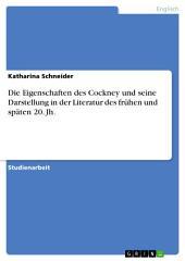 Die Eigenschaften des Cockney und seine Darstellung in der Literatur des frühen und späten 20. Jh.