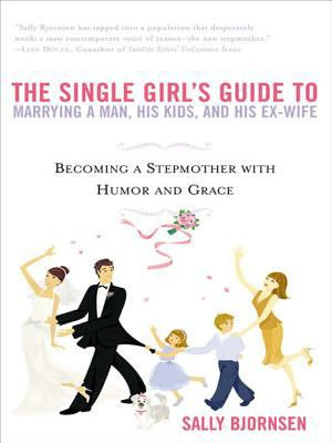The Single Girl s Guide to Marrying a Man  His Kids  and His Ex Wife