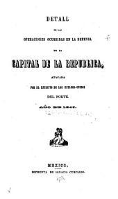 Detall de las operaciones ocurridas en la defensa de la capital de la Republica, atacada por el ejercito de los Estados-Unidos del Norte: Año de 1847