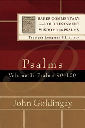 Psalms : Volume 3 (Baker Commentary on the Old Testament Wisdom and Psalms): Psalms 90-150