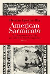 American Sarmiento: Tras los pasos de un viaje que cambió la historia argentina