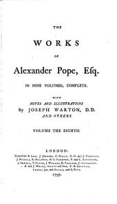 The Works of Alexander Pope, Esq: In Nine Volumes, Complete. With Notes and Illustrations by Joseph Warton, D.D. and Others, Volume 8