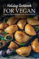 Holiday Cookbook For Vegan Amazing Vegan Recipes For The Festive Season PDF