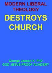 MODERN LIBERAL THEOLOGY DESTROYS CHURCH