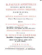 D. Paulus apostolus in mari, quod nunc Venetus sinus dicitur, naufragus et Melitae Dalmatensis insulae post naufragium hospes, sive de genuino significatu duorum locorum in actibus apostolicis