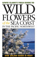 Lewis Clark s Field Guide to Wild Flowers of the Sea Coast in the Pacific Northwest