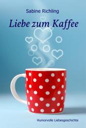 Liebe zum Kaffee: Humorvolle Liebesgeschichte
