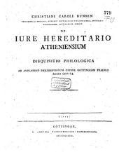 De jure hereditario Atheniensium disquisitio philolog