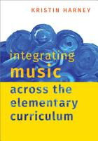 Integrating Music Across the Elementary Curriculum PDF