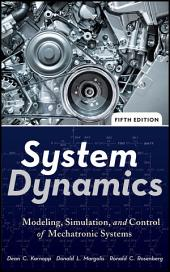 System Dynamics: Modeling, Simulation, and Control of Mechatronic Systems, Edition 5