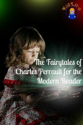 The Fairytales of Charles Perrault for the Modern Reader (Translated)