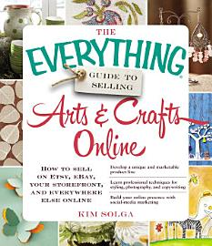 The Everything Guide to Selling Arts   Crafts Online PDF