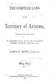 The Compiled Laws of the Territory of Arizona: Compiled and Arranged by Authority of an Act of the Legislative Assembly, Approved February 9, 1877