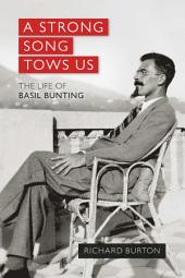A Strong Song Tows Us: The life of Basil Bunting, Britain's greatest modernist poet