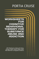 Worksheets for Cognitive Behavioral Therapy for Substance Abuse and Addiction Book