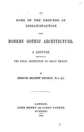 On some of the grounds of dissatisfaction with modern Gothic architecture, a lecture: Volume 3