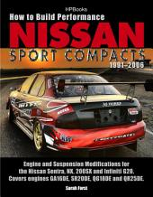 How to Build Performance Nissan Sport Compacts, 1991-2006 HP1541: Engine and Suspension Modifications for Nissan Sentra, NX, 200SX, and Infiniti G20. Covers engines GA16DE, SR20DE, QG18DE, and QR25DE.
