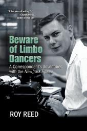 Beware of Limbo Dancers: A Correspondent's Adventures with the New York Times