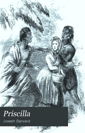 Priscilla: Or, Trials for the Truth. An Historic Tale of the Puritans and the Baptists