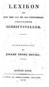 Lexikon der vom Jahr 1750 bis 1800 verstorbenen teutschen Schriftsteller: Band 8