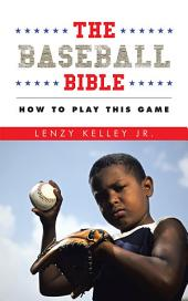 The Baseball Bible: How to Play This Game