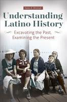 Understanding Latino History  Excavating the Past  Examining the Present PDF