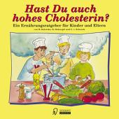 Hast Du auch hohes Cholesterin?: Ein Ernährungsratgeber für Kinder und Eltern