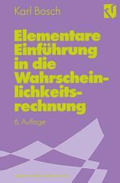 Elementare Einführung in die Wahrscheinlichkeitsrechnung: mit 82 Beispielen und 73 Übungsaufgaben mit vollständigem Lösungsweg, Ausgabe 6