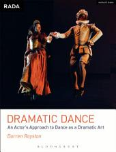 Dramatic Dance: An Actor's Approach to Dance as a Dramatic Art
