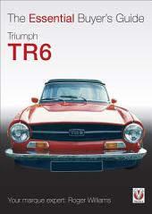 Triumph TR6: The Essential Buyer's Guide