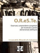 O.R.eS.Te.: Osservare, comprendere, progettare per ricostruire a partire dal terremoto dell'Aquila