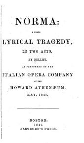 Norma: A Grand Lyrical Tragedy in Two Acts as Performed by the Italian Opera Company at the Howard Athenaeum, May, 1847