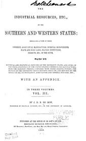 The Industrial Resources, Etc., of the Southern and Western States: Embracing a View of Their Commerce, Agriculture, Manufactures, Internal Improvements, Slave and Free Labor, Slavery Institutions, Products, Etc., of the South : Together with Historical and Statistical Sketches of the Different States and Cities of the Union : Statistics of the United States Commerce and Manufactures, from the Earliest Periods, Compared with Other Leading Powers : the Results of the Different Census Returns Since 1790, and Returns of the Census of 1850, on Population, Agriculture and General Industry, Etc. : with an Appendix, Volume 3