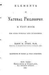 Elements of Natural Philosophy: A Text-book for High Schools and Academies