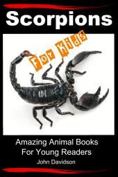 Scorpions For Kids - Amazing Animal Books For Young Readers