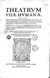Theatrum vitae humanae: hoc est, eorum omnium ferè quae in hominem cadere possunt bonorum atque malorum exempla historica... Primùm à Conrado Lycosthene... inchoatum: deinde Theodori Zvingerri studio...