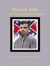 HESSIAN JOHN: CIVIL WAR MILITARY SURGEON