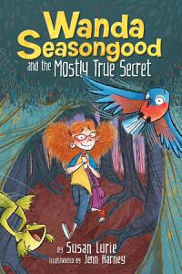 Wanda Seasongood and the Mostly True Secret PDF