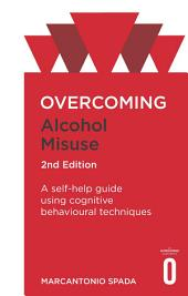 Overcoming Alcohol Misuse, 2nd Edition: A self-help guide using cognitive behavioural techniques