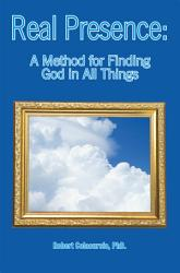 Real Presence A Method For Finding God In All Things Book PDF
