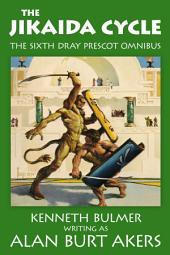 The Jikaida Cycle: The sixth Dray Prescot omnibus