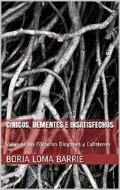 Cínicos, Dementes e Insatisfechos: Vidas de los Filósofos Diógenes y Calístenes