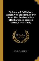 Einleitung In s H  chste Wissen Von Erkenntniss Der Natur Und Des Darin Sich Offenbarenden Grossen Gottes  Erster Theil  PDF