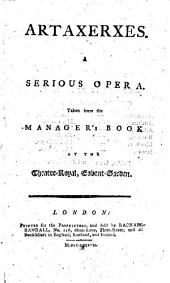 Artaxerxes: A Serious Opera. Taken from the Manager's Book at the Theatre-Royal, Covent-Garden